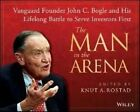 The Man in the Arena: Vanguard Founder John C. Bogle and His Lifelong Battle to Serve Investors First by Knut A. Rostad (Hardback, 2014)