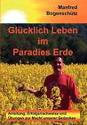 Glcklich Leben Im Paradies Erde by Manfred Bogenschtz (Paperback / softback, 2008)