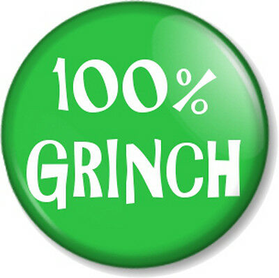"""100% Grinch 25mm 1"""" Pin Button Badge Dr Seuss Xmas stole Christmas Funny Novelty"""