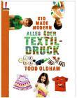 Kid Made Modern: Alles über Textildruck von Todd Oldham (2014, Taschenbuch)