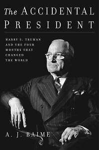 The-Accidental-President-Harry-S-Truman-and-the-Four-Months-That-Changed-the