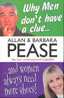 Why Men Don't Have a Clue & Women Always Need More Shoes by Allan Pease, Barbara Pease (Paperback, 2005)