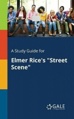 A Study Guide for Elmer Rice's Street Scene by Cengage Learning Gale.