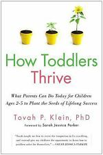 How Toddlers Thrive: What Parents Can Do Today for Children Ages 2-5 to Plant th