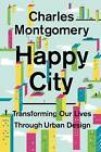 Happy City: Transforming Our Lives Through Urban Design by Charles Montgomery (Hardback, 2013)