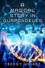 A Magical Story in Guapondeleg by Dr Freddy Quinde (Paperback / softback, 2011)