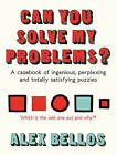 Can You Solve My Problems?: A casebook of ingenious, perplexing and totally satisfying puzzles by Alex Bellos (Hardback, 2016)