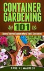 Container Gardening 101 Grow a Thriving Garden in Pots Tubs & Containers by PA