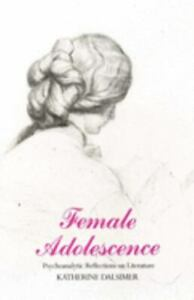 Female Adolescence: Psychoanalytic Reflictions on Literature, Dalsimer, Katherin