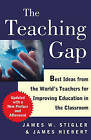 The Teaching Gap: Best Ideas from the World's Teachers for Improving Education in the Classroom by Professor James W Stigler, James Hiebert (Paperback / softback)