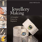 Jewellery Making: A Complete Course for Beginners by Jinks McGrath (Hardback, 2007)