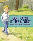 Can I Catch it Like a Cold?: Coping with a Parent's Depression by Centre for Addiction and Mental Health (Hardback, 2011)