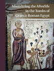Visualizing the Afterlife in the Tombs of Graeco-Roman Egypt by Marjorie Susan Venit (Hardback, 2015)
