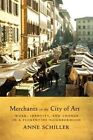 Merchants in the City of Art: Work, Identity, and Change in a Florentine Neighborhood by Anne L. Schiller (Hardback, 2016)