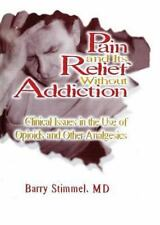 Pain and Its Relief Without Addiction: Clinical Issues in the Use of Opioids and