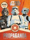 Star Wars Propaganda : A History of Persuasive Art in the Galaxy by Pablo Hidalgo (2016, Hardcover)