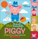 This Little Piggy: A Fingers & Toes Nursery Rhyme Book by Natalie Marshall (Board book, 2015)