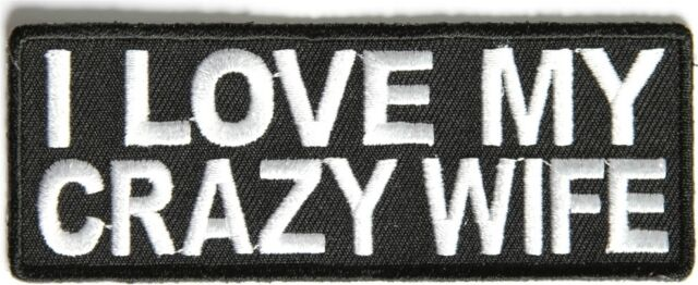 I LOVE MY CRAZY WIFE Funny Embroidered Motorcycle MC Club Biker PATCH PAT-2607