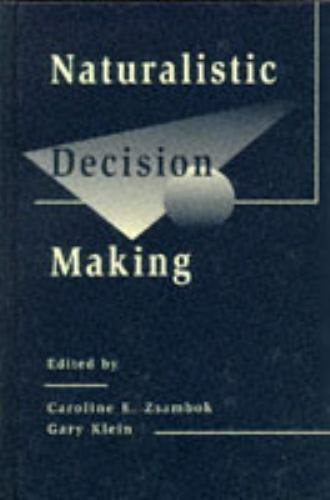 Naturalistic Decision Making (Expertise: Research and Applications Series), , ,