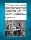 The County Court for the District of West Augusta, Virginia: Held at Augusta Town, Near Washington, Pennsylvania, 1776-1777: An Historical Sketch. by Boyd Crumrine (Paperback / softback, 2010)