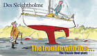 The Trouble with Des: The Classic Boat Years by Des Sleightholme (Paperback, 2002)