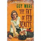 The Fat of Fed Beasts by Guy Ware (Paperback, 2015)