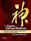 The Psyche in Chinese Medicine: Treatment of Emotional and Mental Disharmonies with Acupuncture and Chinese Herbs by Giovanni Maciocia (Hardback, 2009)