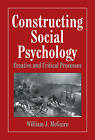Constructing Social Psychology: Creative and Critical Aspects by William McGuire (Hardback, 1999)