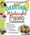 The Everything Weeknight Paleo Cookbook: Includes: Hot Buffalo Chicken Bites, Spicy Grilled Flank Steak, Thyme-Roasted Turkey Breast, Pumpkin Turkey Chili, Paleo Chocolate Bars...and Hundreds More! by Michelle Fagone (Paperback, 2014)