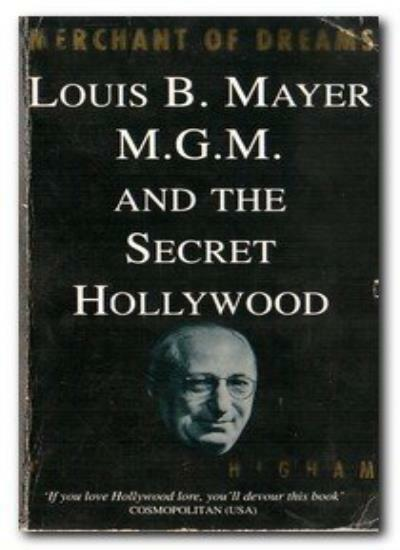 Merchant of Dreams: Louis B.Mayer, M.G.M. and the Secret Hollywood By Charles H