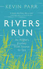 Rivers Run: An Angler's Journey from Source to Sea by Kevin Parr (Hardback, 2016)