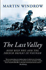 The Last Valley: Dien Bien Phu and the French Defeat in Vietnam by Martin Windrow (Hardback, 2004)