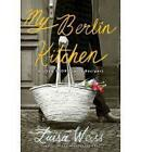 My Berlin Kitchen : A Love Story (With Recipes) by Luisa Weiss (2012, Hardcover)