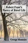Robert Frost's Poetry of Rural Life by George Monteiro (Paperback, 2015)