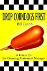Drop Corndogs First a Guide for The Growing Restaurant Manager 9780595347032