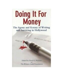 034-Doing-It-for-Money-The-Agony-and-Ecstasy-of-Writing-and-Surviving-in-Hollywoo