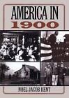 America in 1900 by Noel Jacob Kent (Paperback, 2000)