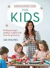 Supercharged Food for Kids: Building Stronger, Healthier, Brighter Kids from the Ground Up by Lee Holmes (Paperback, 2016)