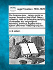 The American Juror: Being a Guide for Jurymen Throughout the United States: Containing Rules for Testing the Credibility of Witnesses and Weighing and Estimating Evidence, Together with a System of Forensic Reasoning for Jurors. by H B Wilson (Paperback / softback, 2010)