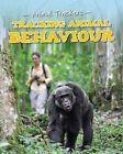 Tracking Animal Behavior by Tom Jackson (Hardback, 2015)