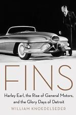 Fins : Harley Earl, the Rise of General Motors, and the Glory Days of Detroit by William Knoedelseder (2018, Hardcover)