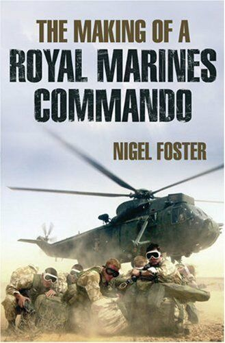 The Making of a Royal Marine Commando By Nigel Foster. 9780330355261