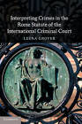 Interpreting Crimes in the Rome Statute of the International Criminal Court by Leena Grover (Paperback, 2012)