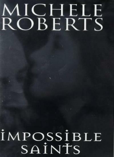 Impossible Saints By Michele Roberts. 9780316639576