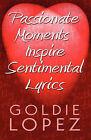 Passionate Moments Inspire Sentimental Lyrics by Goldie Lopez (Paperback / softback, 2009)