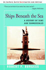 Ships Beneath the Sea: A History of Subs and Submersibles by Robert F Burgess (Paperback / softback, 2000)