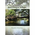 Just a Song at Twilight by Donald J. Richardson (Hardback, 2013)