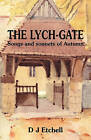 The Lych-gate: Songs and Sonnets of Autumn by D J Etchell (Hardback, 2009)