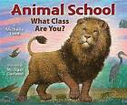 Animal School: What Class Are You? by Michelle Lord (Hardback, 2014)