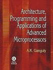 Architecture, Programming and Applications of Advanced Microprocessors by A. K. Ganguly (Hardback, 2008)